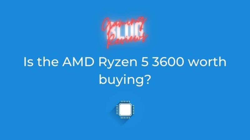 Is the AMD Ryzen 5 3600 worth buying? – Ultimate Gamer Guide