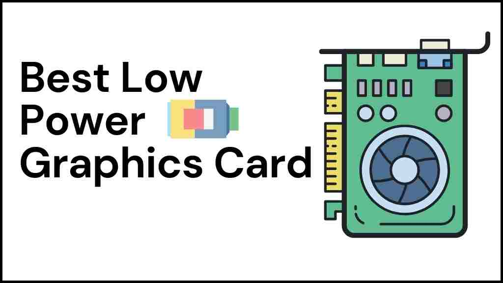 Top 10 Best Low Power Graphics Card Without External Power 2021 – Review