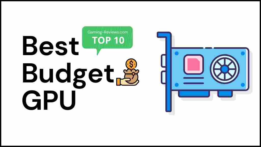 Top 10 Best Budget Graphics Card 2021 –  Low Budget GPUs